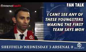 I Cant See Any Of These Youngsters Making The First Team says Moh | Sheffield Wednesday 3 Arsenal 0 [Video]