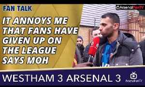 It Annoys Me That Fans Have Given Up On The League says Moh | West Ham 3 Arsenal 3 [Video]