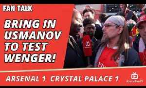 Arsenal v Crystal Palace 1 - 1 | Get Rid Of Kroenke & Bring In Usmanov To Test Wenger! [Video]