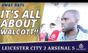 It's All About WALCOTT!! | Leicester City 2 Arsenal 5 [Video]