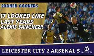 It Looked Like Last Years Alexis Sanchez!! | Leicester City 2 Arsenal 5 [Video]
