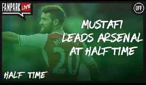 Mustafi Leads Arsenal at Half Time - Arsenal 1 - 0 Watford - Half Time Phone In - FanPark Live [Video]