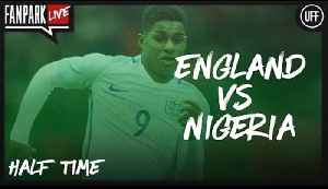 England 2 - 0 Nigeria - Half Time Phone In - FanPark Live [Video]