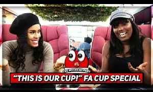 This Is Our CUP!!! | Weekend Pree FA Cup Special With Pippa & Anita [Video]