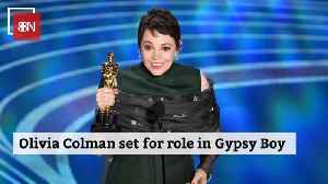 Olivia Colman To Join Cast of 'Gypsy Boy' [Video]