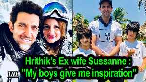 Hrithik's Ex wife Sussanne Khan: My boys give me all the inspiration [Video]