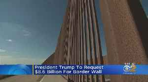 Trump To Request $8.6 Billion For Border Wall [Video]