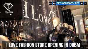 I Love Fashion Store Opening in Dubai | FashionTV | FTV [Video]