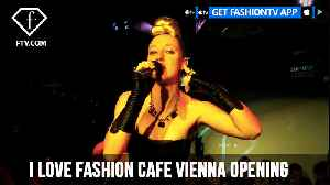 I Love Fashion Cafe Vienna Opening ft Michel Adam and Ania J | FashionTV | FTV [Video]