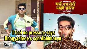 Mard Ko Dard NAhi Hota | I feel no pressure says Bhagyashree's son Abhimany [Video]