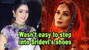 Wasn't easy to step into Sridevi's shoes: Madhuri [Video]
