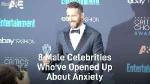 8 male celebrities who've opened up about anxiety [Video]