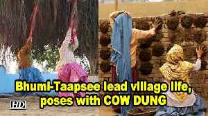 Saand Ki Aankh | Bhumi -Taapsee lead village life, poses with COW DUNG [Video]