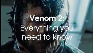 Venom 2: Everything You Need To Know [Video]