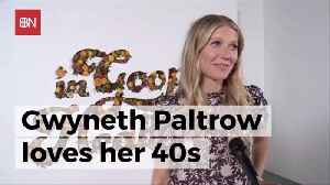Gwyneth Paltrow Is Happier With Age [Video]