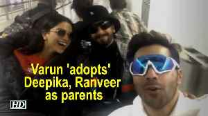 Varun 'adopts' Deepika, Ranveer as parents [Video]