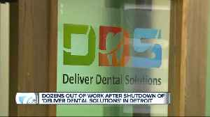 Dozens out of work after shutdown of 'Deliver Dental Solutions' in Detroit [Video]