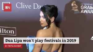 Dua Lipa Is Not Planning To Play Festivals In 19 [Video]