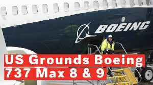 US Grounds Boeing 737 Max 8 And 9 Jets After Fatal Ethiopian Airlines Crash [Video]