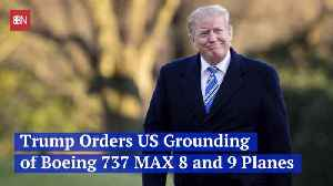 Trump Grounds The 737 Max 8 And 9 [Video]