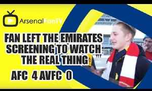 Fan Left The Emirates Screening To Watch The Real Thing | Arsenal 4 Villa 0 [Video]