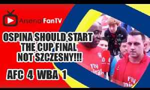 Ospina Should Start The Cup Final Not Szczesny!!! | Arsenal 4 West Brom 1 [Video]