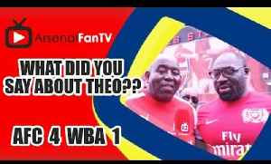 What did you say about Theo?? | Arsenal 4 West Brom 1 [Video]