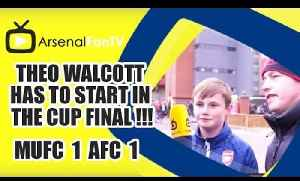 Theo Walcott Has To Start In The Cup Final !!! | Man Utd 1 Arsenal 1 [Video]