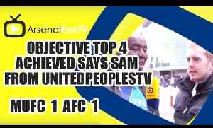 Objective Top 4 Achieved says Sam from UnitedPeoplesTV  | Man Utd 1 Arsenal 1 [Video]