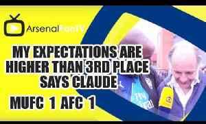 My Expectations Are Higher Than 3rd Place says Claude | Man Utd 1 Arsenal 1 [Video]