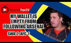 My Wallet Is Empty From Following Arsenal - Swansea 2 Arsenal 1 [Video]