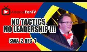 No Tactics, No Leadership !!! - Swansea 2 Arsenal 1 [Video]