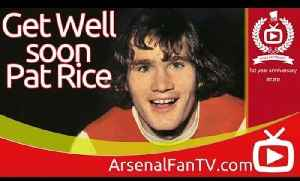 Arsenal: Get Well Soon Pat Rice [Video]
