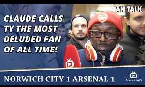 Claude Calls TY The Most Deluded Fan Of All Time!  | Norwich City 1 Arsenal 1 [Video]