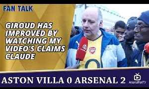 Giroud Has Improved By Watching My Video's Claims Claude | Aston Villa 0 Arsenal 2 [Video]