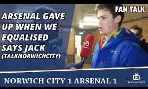 Arsenal Gave Up When We Equalised says Jack (TalkNorwichCity) | Norwich 1 Arsenal 1 [Video]
