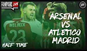 Arsenal vs Atletico Madrid - Half Time Phone In - FanPark Live [Video]