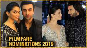Ex- Lovers Deepika - Ranbir, Alia - Ranveer Nominated For Filmfare 2019 [Video]