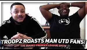Troopz & Robbie ROAST Over Confident Man United Fans | The Biased Premier League Show [Video]