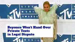 Beyonce Won't Hand Over Private Texts in Legal Dispute [Video]