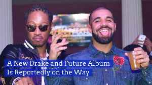 Future And Drake Are Working On New Album [Video]