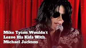 Mike Tyson Did Not Let His Kids Stay With Michael Jackson [Video]