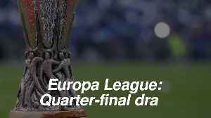 News video: Europa League quarter-final draw: Who did Arsenal and Chelsea get?