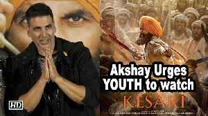 Akshay Kumar Urges YOUTH to watch 'KESARI' [Video]