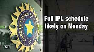Full IPL schedule likely on Monday: BCCI official [Video]