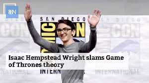 Isaac Hempstead Wright Nixes Theory About His Game Of Thrones Character [Video]