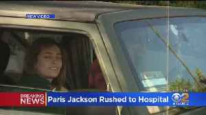 Paris Jackson Reportedly Rushed To Hospital [Video]