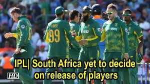IPL: South Africa yet to decide on release of players [Video]