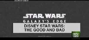 Disney Star Wars land: The Good and Bad [Video]