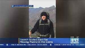 Search For Marine Missing In Southern Sierra Being Scaled Back [Video]